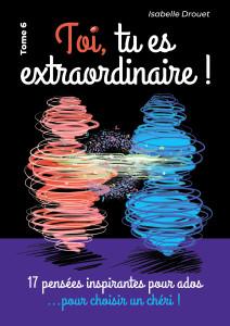 isabelle-drouet-livre-6-toi-tu-es-extraordinaire-cheri-ado